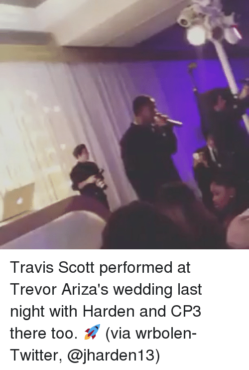 Sports, Travis Scott, and Twitter: Travis Scott performed at Trevor Ariza's wedding last night with Harden and CP3 there too. 🚀 (via wrbolen-Twitter, @jharden13)