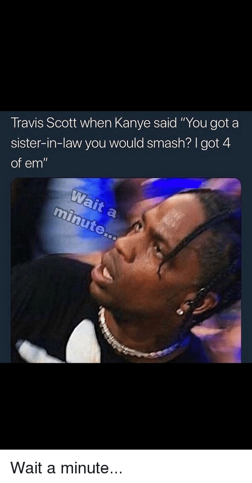 Travis Scott When Kanye Said You Got a Sister-In-Law You Would Smash