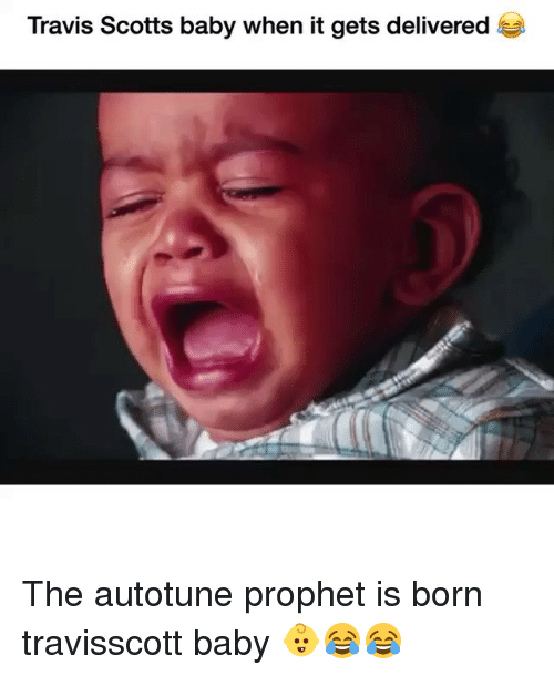 Memes, Baby, and 🤖: Travis Scotts baby when it gets delivered The autotune prophet is born travisscott baby 👶😂😂