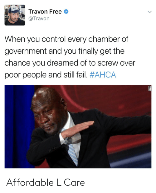 Fail, Control, and Free: Travon Free  @Travon  When you control every chamber of  government and you finally get the  chance you dreamed of to screw over  poor people and still fail. Affordable L Care