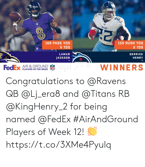 Memes, Congratulations, and Fedex: TraxS  KAVENS  159 RUSH YDS  169 PASS YDS  5 TDS  2 TDS  LAMAR  DERRICK  JACKSON  HENRY  WINNERS  FedEx  AIR &GROUND  XX XX  XX  PLAYERS OF THE WEEK Congratulations to @Ravens QB @Lj_era8 and @Titans RB @KingHenry_2 for being named @FedEx #AirAndGround Players of Week 12! 👏 https://t.co/3XMe4Pyulq