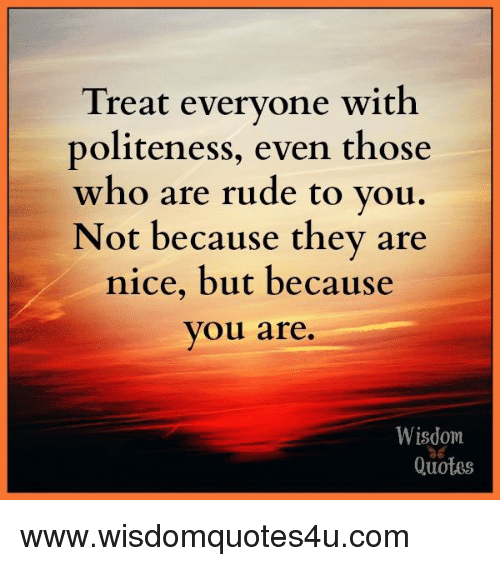Anime With Rude Quote: Treat Everyone With Politeness Even Those Who Are Rude To