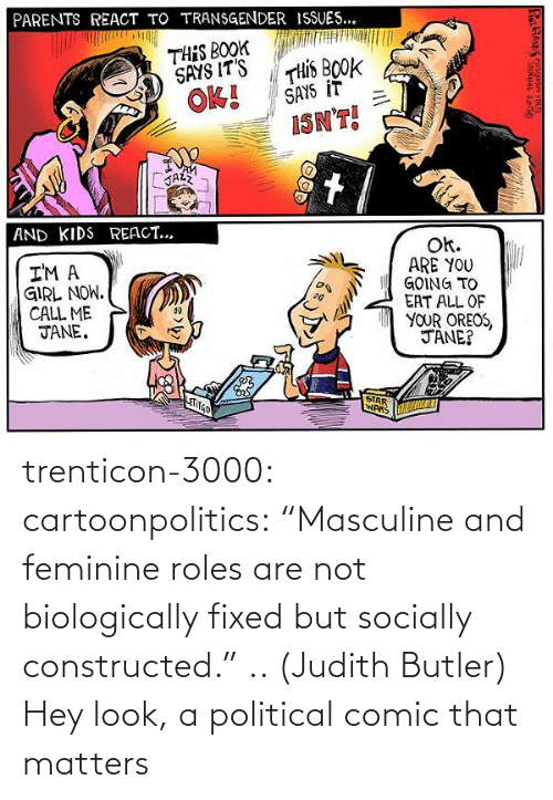 """Tumblr, Blog, and Http: trenticon-3000:   cartoonpolitics:  """"Masculine and feminine roles are not biologically fixed but socially constructed."""" .. (Judith Butler)  Hey look, a political comic that matters"""
