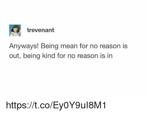Memes, Mean, and Reason: trevenant  Anyways! Being mean for no reason is  out, being kind for no reason is in https://t.co/Ey0Y9uI8M1