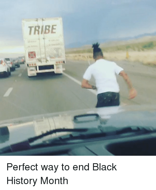 Black History Month, Funny, and Black: TRIBE Perfect way to end Black History Month