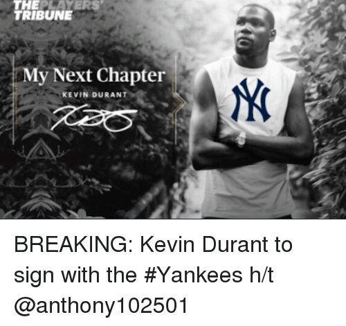 Kevin Durant, Mlb, and New York Yankees: TRIBUNE  My Next Chapter  KEVIN DURANT BREAKING: Kevin Durant to sign with the #Yankees  h/t @anthony102501