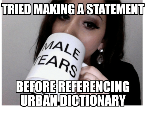 Urban Dictionary And Tried Making A Statement Mal Ear Before Referencing
