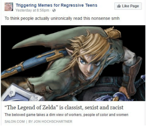Memes, Smh, and Game: Triggering Memes for Regressive Teens  Yesterday at 8:56pm  Like Page  To tink people actualy unironicall read this nonsense smh  The Legen  The beloved game takes a dim view of workers, people of color and women  SALON.COM I BY JON HOCHSCHARTNER