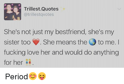 Nice Memes, Period, And 🤖: Trillest Quotes Atrillestqvotes Sheu0027s Not Just My  Bestfriend, Amazing Pictures