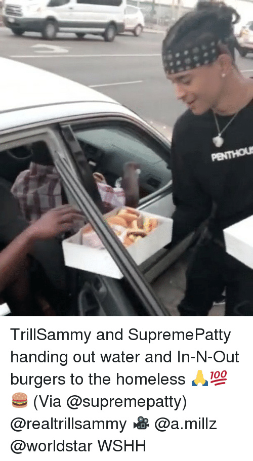 Homeless, Memes, and Worldstar: TrillSammy and SupremePatty handing out water and In-N-Out burgers to the homeless 🙏💯🍔 (Via @supremepatty) @realtrillsammy 🎥 @a.millz @worldstar WSHH