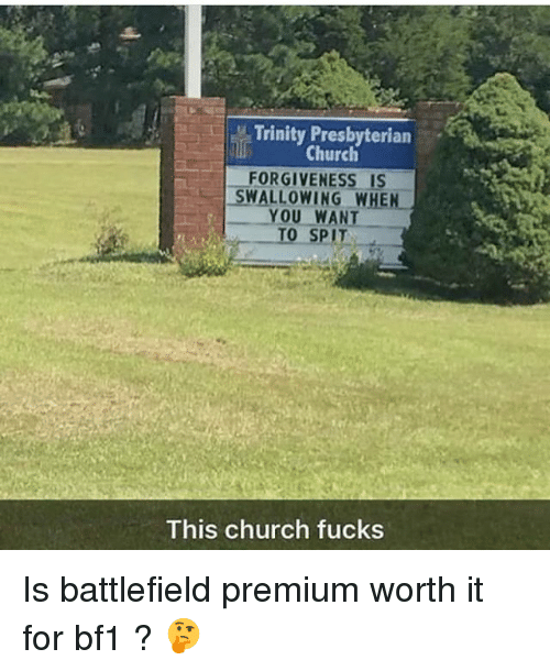 Church, Memes, and Forgiveness: Trinity Presbyterian  Church  FORGIVENESS IS  SWALLOWING WHEN  YOU WANT  TO SPIT-  This church fucks Is battlefield premium worth it for bf1 ? 🤔
