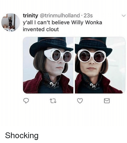 22649950ad Trinity 23s Y all I Can t Believe Willy Wonka Invented Clout ...