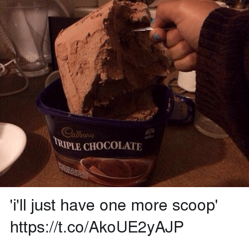 Chocolate, Girl Memes, and One: TRIPLE CHOCOLATE 'i'll just have one more scoop' https://t.co/AkoUE2yAJP