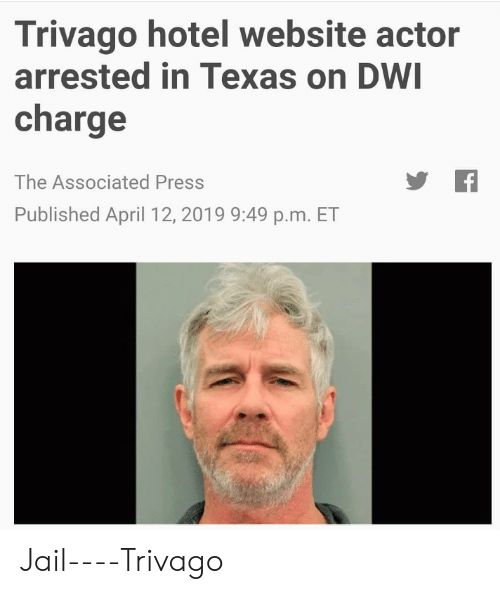 Jail, Hotel, and Texas: Trivago hotel website actor  arrested in Texas on DW  charge  The Associated Press  Published April 12, 2019 9:49 p.m. ET Jail----Trivago