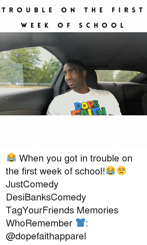 Dope, Memes, and School: TRO U BL E O N T HEFIR S T  WEE K O F SCHO O L  DOPE 😂 When you got in trouble on the first week of school!😂😒 JustComedy DesiBanksComedy TagYourFriends Memories WhoRemember 👕: @dopefaithapparel