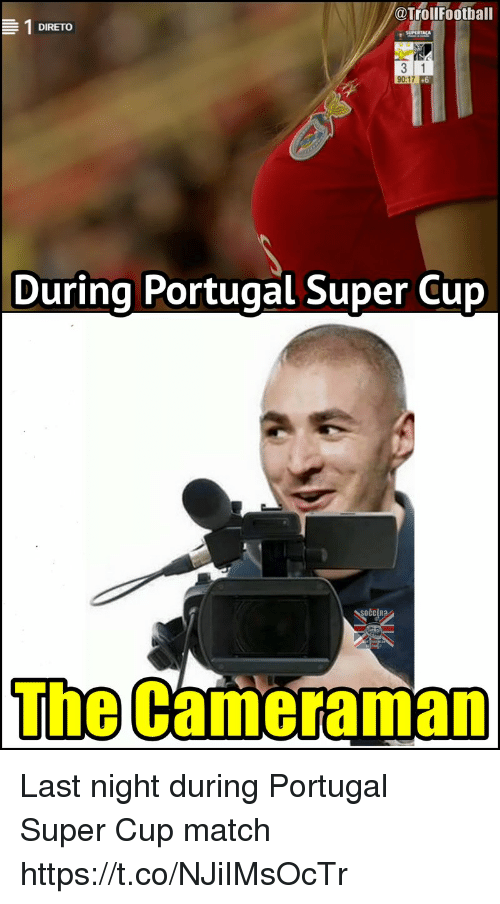 Memes, Match, and Portugal: @TrolfFoothall  DIRETO  3 1  90:1  .6  During Portugal Super Cup  The  Cameraman Last night during Portugal Super Cup match https://t.co/NJiIMsOcTr