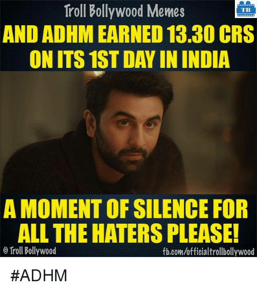 Memes, Troll, and Trolling: Troll Bollywood Memes  TB  AND ADHM EARNED 13.30 CRS  ON ITS 1ST DAY IN INDIA  A MOMENT OF SILENCE FOR  ALL THE HATERS PLEASE!  Troll Bollywood  fb.com/officialtrollbollywood #ADHM