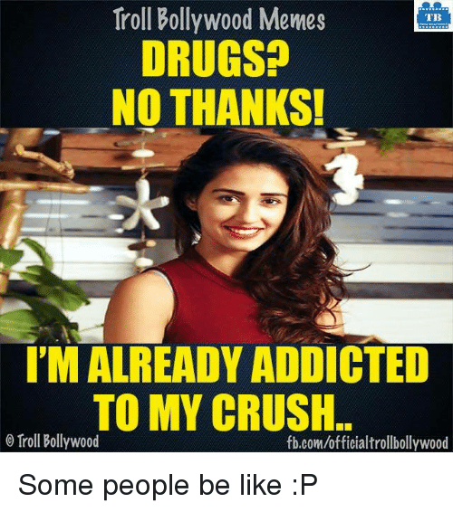troll bollywood memes tb drugs no thanks im already addicted 7334442 ✅ 25 best memes about addicted to addicted to memes,Addicted To Memes