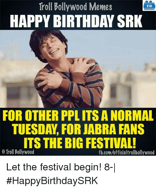troll bollywood memes tb happy birthday srk for other pplits 6469607 ✅ 25 best memes about happy birthday happy birthday memes