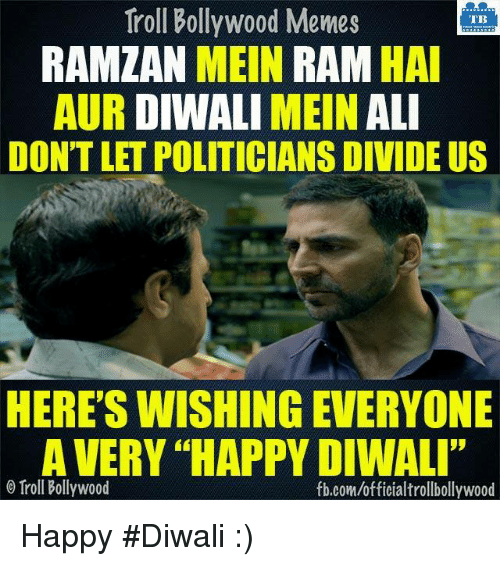 "Ali, Memes, and Troll: Troll Bollywood Memes  TB  RAMZAN  MEIN  RAM  HAI  AUR DIWALI  MEIN  ALI  DON'T LET POLITICIANS DIVIDE US  HERE'S WISHING EVERYONE  A VERY HAPPY DIWALI""  o Troll Bollywood  fb.comuofficialtrollbollywood Happy #Diwali :)"