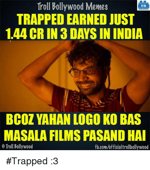 Memes, 🤖, and Logo: Troll Bollywood Memes  TB  TRAPPEDEARNED JUST  1.44 CRIN 3DAYS IN INDIA  BCOZYAHAN LOGO KO BAS  MASALA FILMS PASAND HAI  Troll Bollywood  fb.com/officialtrollbollywood #Trapped :3