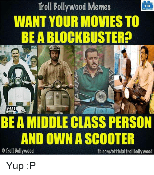 Memes, 🤖, and Class: Troll Bollywood Memes  TB  WANT YOUR MOVIES TO  BE ABLOCKBUSTERP  HD  BEAMIDDLE CLASS PERSON  AND OWN A SCOOTER  o Troll Bollywood  fb.com/officialtrollbollywood Yup :P