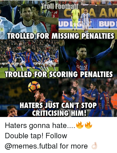 Memes, Troll, and Qatar: Troll Footba  BUDI  TROLLED FOR MISSING PENALTIES  QATAR  AIRWAYS  TROLLED FOR SCORING PENALTIES  HATERS JUST CAN'T STOP  CRITICISING HIM! Haters gonna hate....🔥🔥 Double tap! Follow @memes.futbal for more 👌🏻