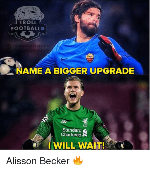 Football, Memes, and Troll: TROLL  FOOTBALL  BALL.HD  NAME A BIGGER UPGRADE  Standard  Chartered  I WILL WAIT! Alisson Becker 🔥