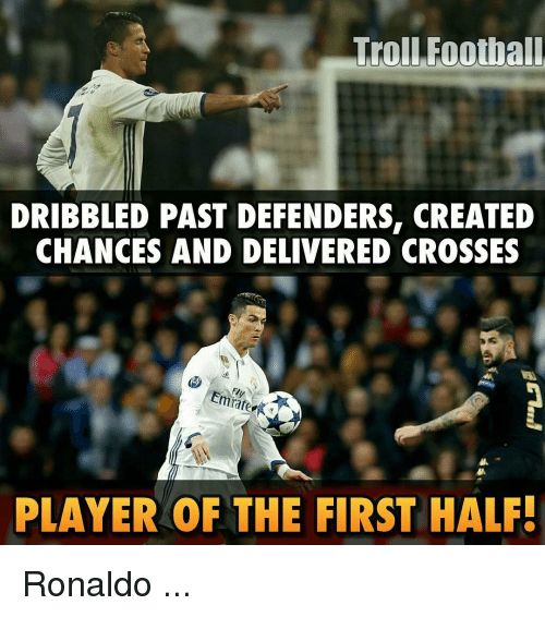 Memes, Troll, and Trolling: Troll Football  DRIBBLED PAST DEFENDERS, CREATED  CHANCES AND DELIVERED CROSSES  PLAYER OF THE FIRST HALF! Ronaldo ...
