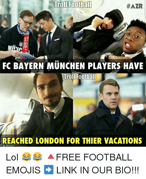 Memes, Bayern, and 🤖: Troll football  HAZR  FC BAYERN MUNCHEN PLAYERS HAVE  Troll Football  REACHED LONDON FOR THIER VACATIONS Lol 😂😂 🔺FREE FOOTBALL EMOJIS ➡️ LINK IN OUR BIO!!!