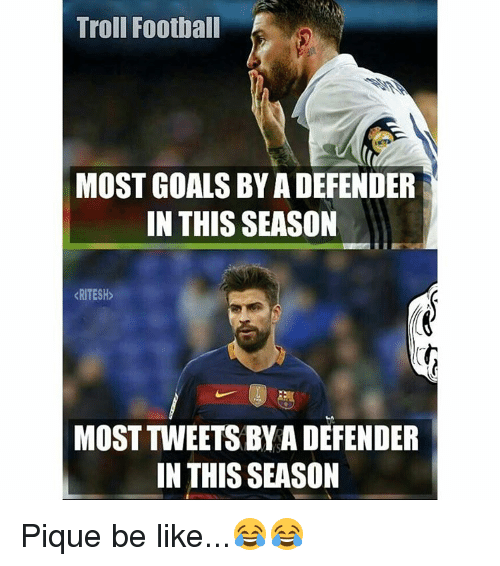 Be Like, Football, and Memes: Troll Football  MOSTGOALSBY A DEFENDER  IN THIS SEASON  KRITESH  MOST TWEETSBYA DEFENDER  IN THIS SEASON Pique be like...😂😂