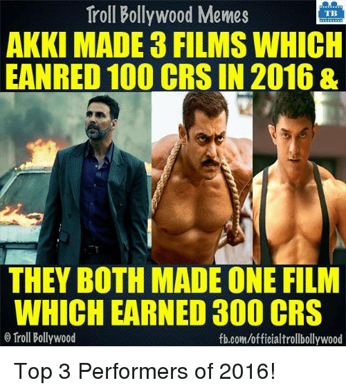 Memes, Troll, and Trolling: Troll Troll Bollywood Memes  TB  AKKI MADE 3 FILMSWHICH  EANRED 100 CRS IN 2016 &  THEY BOTH MADE ONE FILM  WHICH EARNED 300 CRS  Troll Bollywood  fb.com/officialtrollbollywood Top 3 Performers of 2016!