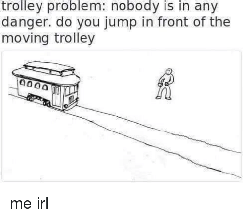 trolley-problem-nobody-is-in-any-danger-do-you-jump-14478395.png