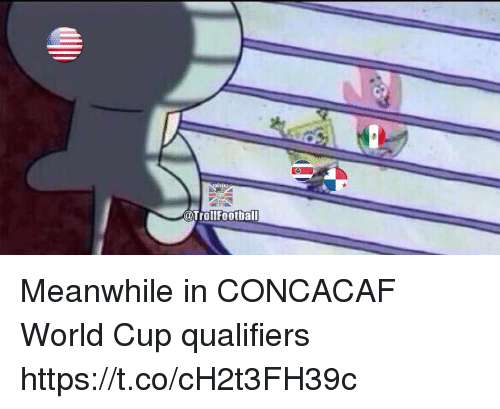 Memes, World Cup, and World: @Trollfootball Meanwhile in CONCACAF World Cup qualifiers https://t.co/cH2t3FH39c