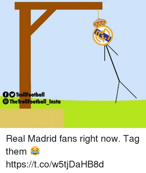 Memes, Real Madrid, and 🤖: TrollFootball  OThe TrollFootball Insta Real Madrid fans right now. Tag them 😂 https://t.co/w5tjDaHB8d