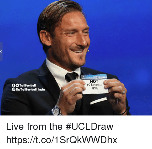 Barcelona, Memes, and FC Barcelona: TrollFootball  TheTrollFootball Insta  NOT  FC Barcelona  ESP) Live from the #UCLDraw https://t.co/1SrQkWWDhx