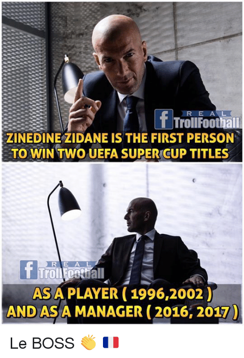 Memes, Zinedine Zidane, and 🤖: TrollFoothall  ZINEDINE ZIDANE IS THE FIRST PERSON  TO WIN TWO UEFA SUPER CUP TITLES  RIE A L  ASA PLAYER (1996,2002)  AND AS A MANAGER (2016, 2017 Le BOSS 👏 🇫🇷