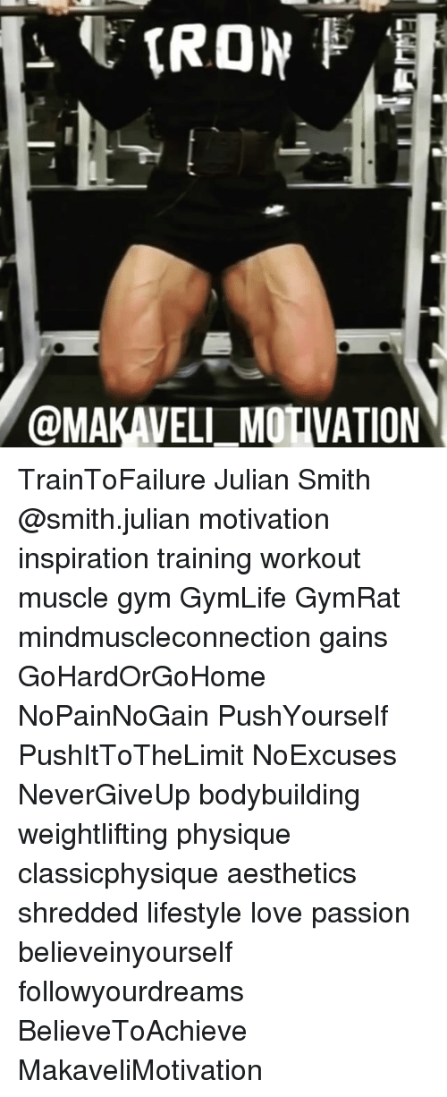 Gym, Love, and Memes: TRON  @MAKAVEL MOTIVATION TrainToFailure Julian Smith @smith.julian motivation inspiration training workout muscle gym GymLife GymRat mindmuscleconnection gains GoHardOrGoHome NoPainNoGain PushYourself PushItToTheLimit NoExcuses NeverGiveUp bodybuilding weightlifting physique classicphysique aesthetics shredded lifestyle love passion believeinyourself followyourdreams BelieveToAchieve MakaveliMotivation
