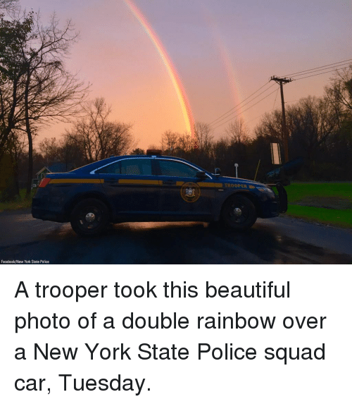 Beautiful, Facebook, and Memes: TROOPER  Facebook/New York State Police A trooper took this beautiful photo of a double rainbow over a New York State Police squad car, Tuesday.