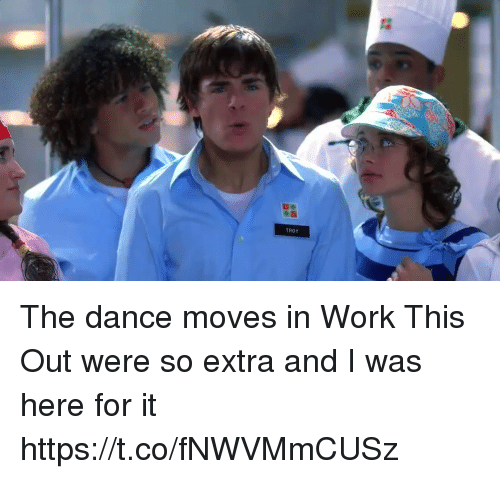 Work, Relatable, and Dance: TROY The dance moves in Work This Out were so extra and I was here for it https://t.co/fNWVMmCUSz