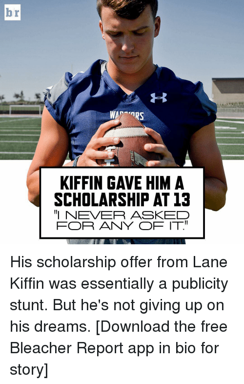 """Sports, Apps, and Bleacher Report: TRS  KIFFIN GAVE HIM A  SCHOLARSHIP AT 13  """"I NEVER ASKED  FOR ANY OF IT"""" His scholarship offer from Lane Kiffin was essentially a publicity stunt. But he's not giving up on his dreams. [Download the free Bleacher Report app in bio for story]"""