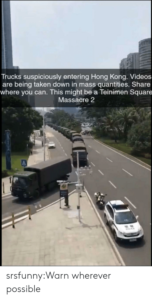 Taken, Tumblr, and Videos: Trucks suspiciously entering Hong Kong. Videos  are being taken down in mass quantities. Share  where you can. This might be a Teinimen Square  Massacre 2  MOCE srsfunny:Warn wherever possible
