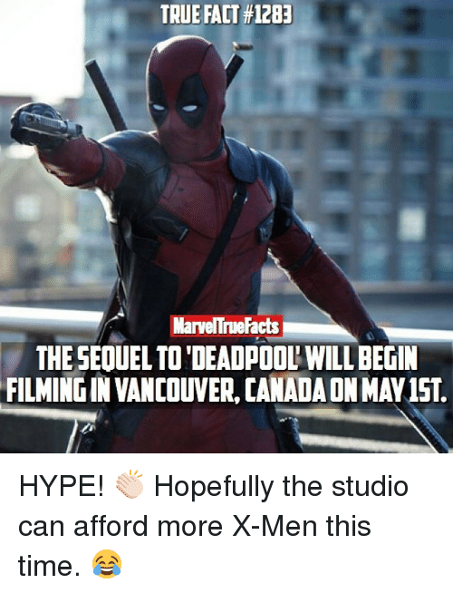 Facts, Hype, and Memes: TRUE FACT#12BE  Mame True Facts  THE SEOUEL TO DEADPOOL WILL BEGIN  FILMINGIN VANCOUVER, NAD HYPE! 👏🏻 Hopefully the studio can afford more X-Men this time. 😂