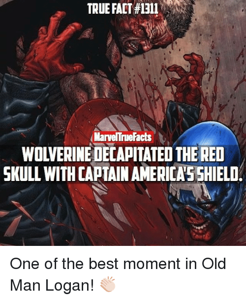 Memes, Old Man, and Skull: TRUE FACT 1311  Marvel nueFacts  WOLVERINE DECAPITATED THE RED  SKULL WITHCAPTAIN AMERICASSHIELD One of the best moment in Old Man Logan! 👏🏻
