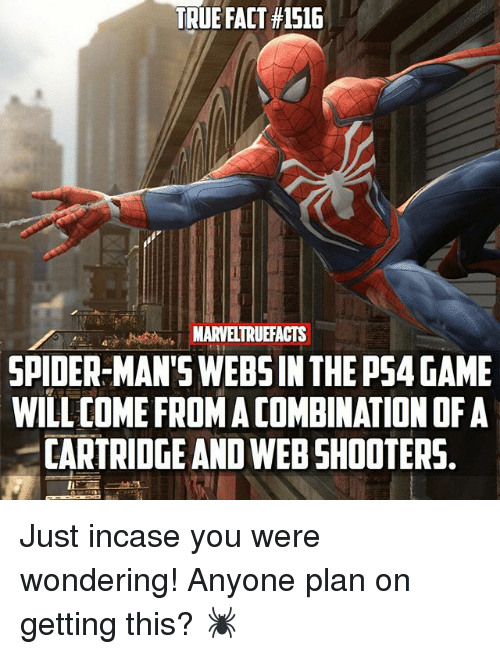 Memes, Ps4, and Shooters: TRUE FACT #1516  SPIDER-MAN'S WEBS IN THE PS4 GAME  WILL COME FROM A COMBINATION OF A  CARTRIDGE AND WEB SHOOTERS. Just incase you were wondering! Anyone plan on getting this? 🕷