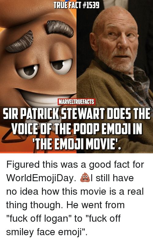"""Emoji, Memes, and Poop: TRUE FACT #1539  MARVELTRUEFACTS  SIR PATRICKSTEWART DOES THE  VOICE OF THE POOP EMDaI IN  THE EMOOI MOVIE Figured this was a good fact for WorldEmojiDay. 💩I still have no idea how this movie is a real thing though. He went from """"fuck off logan"""" to """"fuck off smiley face emoji""""."""