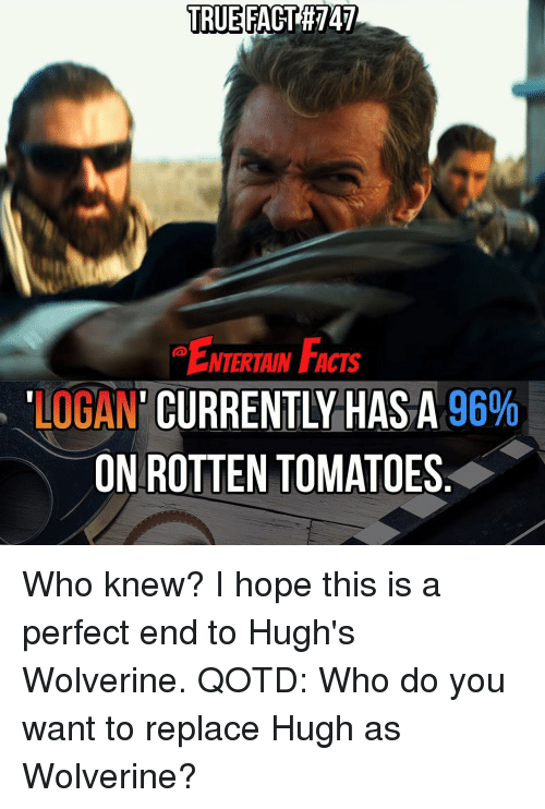 True Fact 747 Ntertain Facts Logan Currently Has A 96 On Rotten