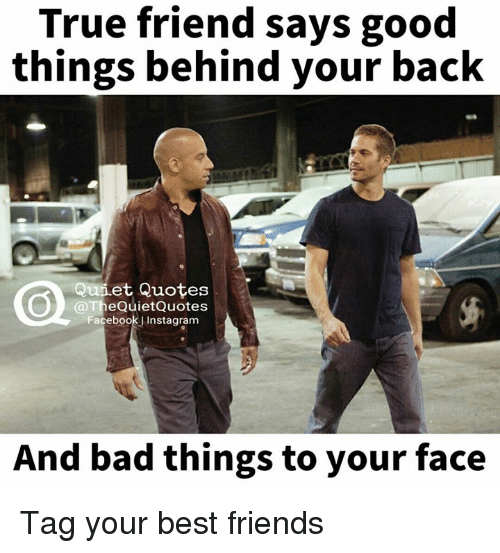True Friend Says Good Things Behind Your Back Unet Quotes eQuiet