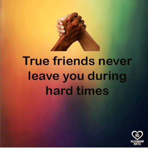 True Friends Never Leave You During Hard Times RO