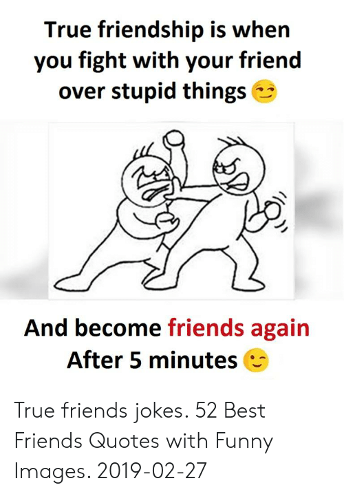 True Friendship Is When You Fight With Your Friend Over ...